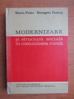 Anticariat: Maria Fulea - Modernizare si structura sociala in comunitatea rurala