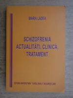 Anticariat: Maria Ladea - Schizofrenia. Actualitati, clinica, tratament