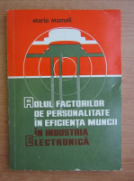 Anticariat: Maria Mamali - Rolul factorilor de personalitate in eficienta muncii in industria electronica