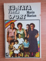 Anticariat: Maria Marian - Eu si tata facem sport