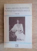 Anticariat: Maria, Regina Romaniei - Povestea vietii mele (volumul 3)