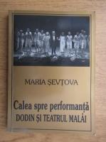 Anticariat: Maria Sevtova - Calea spre performanta. Dodin si teatrul Malai