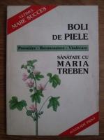 Maria Treben - Boli de piele. Prevenire, recunoastere, vindecare