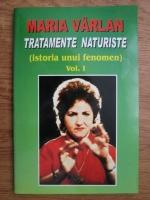 Maria Varlan - Tratamente naturiste, istoria unui fenomen (volumul 1)