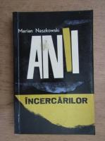 Anticariat: Marian Naszkowski - Anii incercarilor