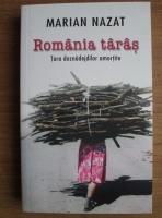 Marian Nazat - Romania taras. Tara deznadejdilor amortite