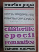Marian Popa - Calatoriile epocii romantice