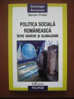 Anticariat: Marian Preda - Politica sociala romaneasca intre saracie si globalizare (editura Polirom, 2007)
