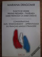 Mariana Dragomir - Puncte de vedere privind predarea, invatarea limbii franceze ca limba straina