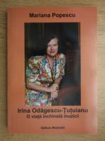 Anticariat: Mariana Popescu - Irina Odagescu Tutuianu, o viata inchinata muzicii