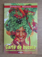 Anticariat: Mariana Serbanoiu - Carte de bucate, lacto-vegetariene pentru cele 4 anotimpuri