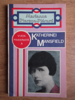 Marianne Pierson Pierard - Viata pasionata a Katherinei Mansfield