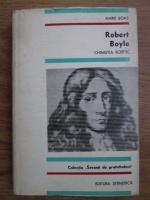 Anticariat: Marie Boas - Robert Boyle. Chimistul sceptic