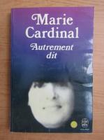 Anticariat: Marie Cardinal - Autrement dit