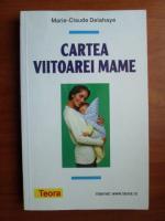 Marie Claude Delahaye - Cartea viitoarei mame