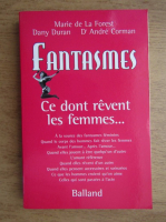 Anticariat: Marie de la Forest, Dany Duran, D Andre Corman - Fantasmes. Ce dont revent les femmes