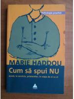 Anticariat: Marie Haddou - Cum sa spui NU acasa, la serviciu, prietenilor, in viata de zi cu zi