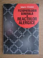 Marin Cirstea - Fiziopatologia generala a reactiilor alergice