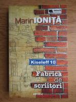 Marin Ionita - Kiseleff 10. Fabrica de scriitori