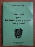 Marin Manolescu - Curiculum pentru invatamantul primar si prescolar. Teorie si practica