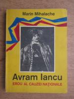 Marin Mihalache - Avram Iancu. Erou al cauzei nationale