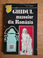 Marin Mihalache - Ghidul muzeelor din Romania