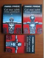 Marin Preda - Cel mai iubit dintre pamanteni (3 volume)