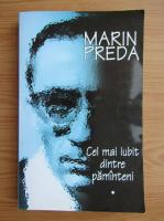 Marin Preda - Cel mai iubit dintre pamanteni (volumul 1)
