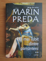 Marin Preda - Cel mai iubit dintre pamanteni (volumul 2)