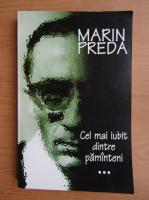 Marin Preda - Cel mai iubit dintre pamanteni (volumul 3)