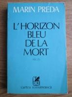 Marin Preda - L Horizon bleu de la mort