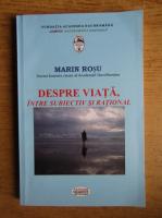 Anticariat: Marin Rosu - Despre viata, intre subiectiv si rational