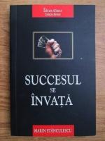 Marin Stanculescu - Succesul se invata