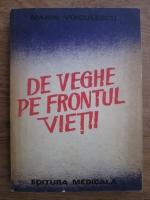 Anticariat: Marin Voiculescu - De veghe pe frontul vietii. Ganduri despre medici si medicina