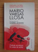 Mario Vargas Llosa - Chipuri ale raului in lumea de astazi