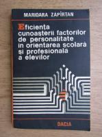 Marioara Zapirtan - Eficienta cunoasterii factorilor de personalitate in orientarea scolara si profesionala a elevilor