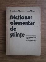 Mariuca Marcu, Ion Moga - Dictionar elementar de stiinte (matematica, fizica, astronomie)