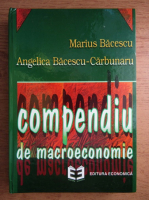 Anticariat: Marius Bacescu - Compendiu de macroeconomie