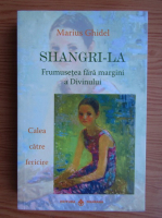 Anticariat: Marius Ghidel - Shangri-La. Frumusetea fara margini a Divinului. Calea catre fericire
