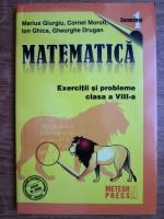 Anticariat: Marius Giurgiu, Cornel Moroti, Ion Ghica - Matematica, exercitii si probleme clasa a VIII-a