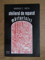 Anticariat: Marius Nica - Atelierul de reparat marturisiri