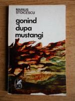 Anticariat: Marius Stoicescu - Gonind dupa mustangi