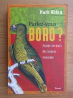 Anticariat: Mark Abley - Parlez-vous boro? Voyage aux pays des langues menacees