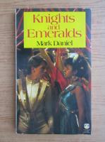 Anticariat: Mark Daniel - Knights and emeralds
