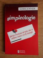 Mark Joyner - Simpleologie. Stiinta modului simplu de a obtine ceea ce iti doresti