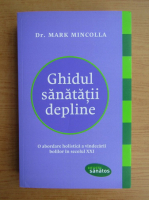 Anticariat: Mark Mincolla - Ghidul sanatatii depline