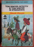 Anticariat: Mark Twain - Tom Sawyer detectiv si Tom Sawyer in strainatate