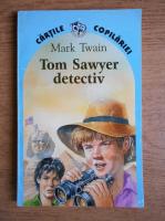Mark Twain - Tom Sawyer detectiv. Tom Sawyer in strainatate