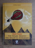Anticariat: Mark Twain - Tom Sawyer detectiv. Tom Sawyer in strainatate