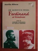 Martha Bibescu - Un sacrificiu regal. Ferdinand al Romaniei